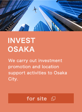 INVEST OSAKA We carry out investment promotion and location support activities to Osaka City. for site